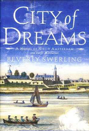 City of Dreams A Novel of Nieuw Amsterdam and Early Manhattan, Swerling, Beverly