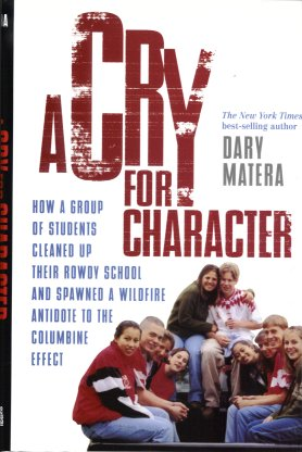 A Cry for Character: How a Group of Students Cleaned Up Their Rowdy School and Spawned a Wildfire Antidote to the Renegade Columbine Effect, Matera, Dary