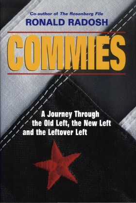 Commies:  A Journey through the Old Left, the New Left and the Leftover Left, Radosh, Ronald