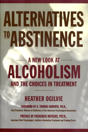 Alternatives to Abstinence:  Controlled Drinking and Other Approaches to Managing Alcoholism, Ogilvie, Heather