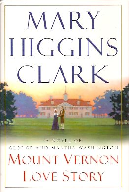 Mount Vernon Love Story: A Novel of George and Martha Washington, Clark, Mary Higgins