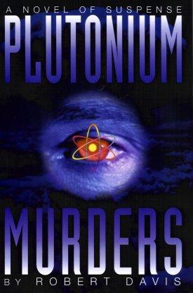 The Plutonium Murders:  An Alex Seacourt Thriller a Novel, Davis, Robert Charles