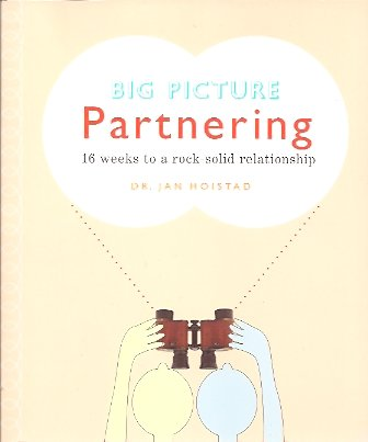 Big Picture Partnering:  16 Weeks to a Rock-Solid Relationship, Hoistad, Dr. Jan
