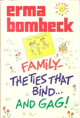 Family:  The Ties That Bind and Gag!, Bombeck, Erma