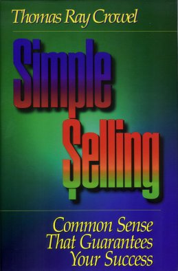 Simple Selling:  Common Sense That Guarantees Your Success, Crowel, Thomas R.