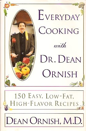Everyday Cooking with Dr. Dean Ornish: 150 Easy, Low-Fat, High-Flavor Recipes, Ornish, Dean M. D.