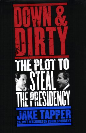 Down and Dirty:  The Plot to Steal the Presidency, Tapper, Jake