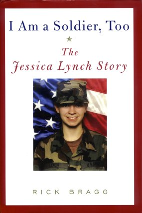 I Am a Soldier, Too: The Jessica Lynch Story, Bragg, Rick; Lynch, Jessica