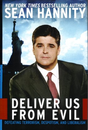 Deliver Us from Evil:  Defeating Terrorism, Despotism, and Liberalism, Hannity, Sean