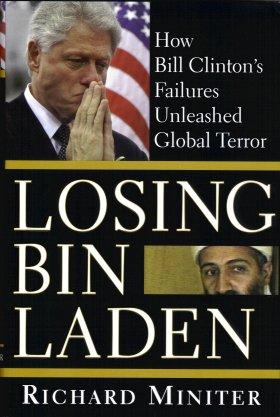 Losing Bin Laden:  How Bill Clinton's Failures Unleashed Global Terror, Miniter, Richard