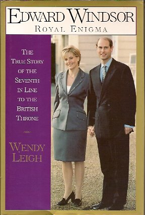 Edward Windsor:  Royal Enigma: The True Story of the 7th In Line to the British Throne, Leigh, Wendy
