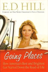 Going Places:  How America's Best and Brightest Got Started Down the Road of Life, Hill, E.D.