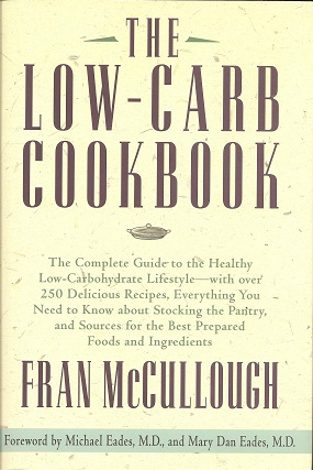 The Low-Carb Cookbook:   The Complete Guide to the Healthy Low-Carbohydrate Lifestyle with over 250 Delicious Recipes, Mccullough, Fran