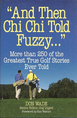 """And Then Chi Chi Told Fuzzy-- "":  More Than 250 of the Greatest True Golf Stories Ever Told, Wade, Don"