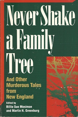 Never Shake a Family Tree:   And Other Heart-Stopping Tales of Murder in New England, Mosiman, Billie Sue & Greenberg, Martin Harry