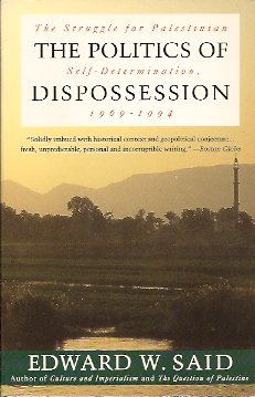 The Politics of Dispossession:   The Struggle for Palestinian Self-Determination, 1969-1994, Said, Edward W.
