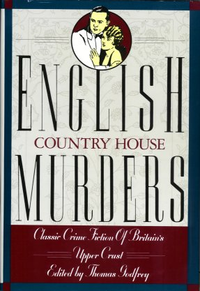 English Country House Murders:    Classic Crime Fiction of Britain's Upper Crust, Godfrey, Thomas