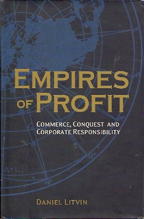 Empires of Profit:  Commerce, Conquest and Corporate Responsibility, Litvin, Daniel