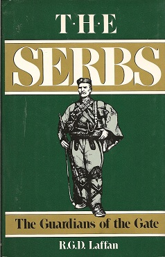 The Serbs:  The Guardians of the Gate, Laffan, R. G. D.
