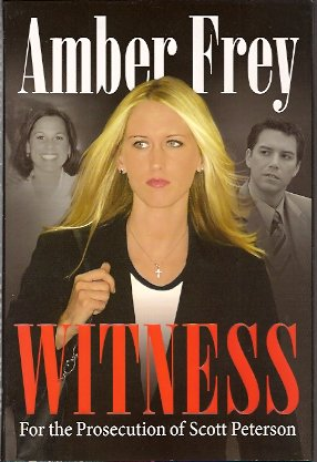 Witness:   For the Prosecution of Scott Peterson, Frey, Amber