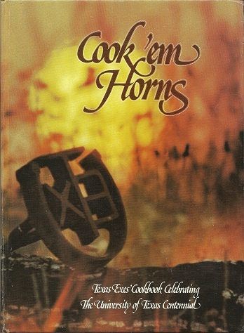 Cook 'em Horns: Texas Exes' Cookbook Celebrating the University of Texas Centennial