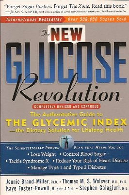 The New Glucose Revolution:  The Authoritative Guide to the Glycemic Index--the Dietary Solution for Lifelong Health, Brand-Miller, Jennie & Wolever, Thomas M.S. & Foster-Powell, Kaye & Colagiuri, Stephen