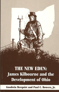 The New Eden:   James Kilbourne and the Development of Ohio, Berquist Jr., Goodwin; Bowers, Paul C.