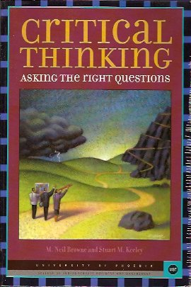 Critical Thinking:  Asking the Right Questions, Browne, M. Neil; Keeley, Stuart M.