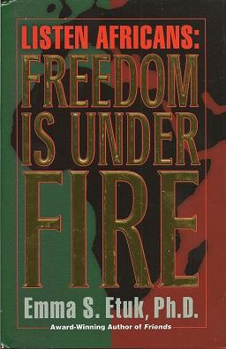 Listen Africans:   Freedom Is Under Fire, Etuk Phd., Emma S.