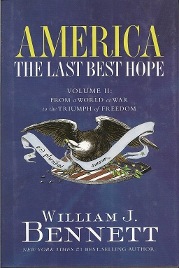 America:  The Last Best Hope (Volume II): From a World at War to the Triumph of Freedom, Bennett, William J.
