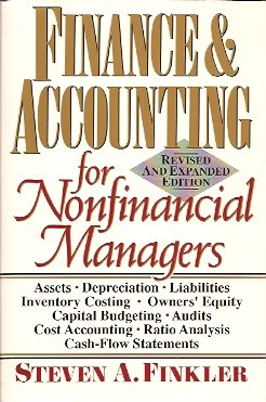 Finance & Accounting for Nonfinancial Managers: Revised & Expanded Edition, Finkler, Steven A.