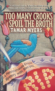 Too Many Crooks Spoil the Broth: A Pennsylvania-Dutch Mystery with Recipes, Myers, Tamar
