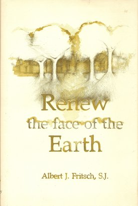 Renew the Face of the Earth, Fritsch, Albert J.