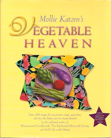 Mollie Katzen's Vegetable Heaven:   Over 200 Recipes For Uncommon Soups, Tasty Bites, Side Dishes, And Too Many Desserts, Katzen, Mollie