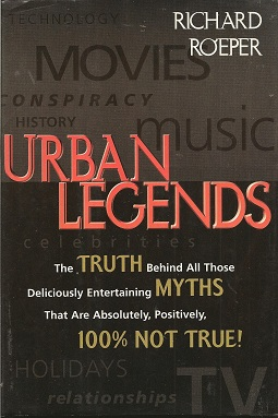 Urban Legends:   The Truth Behind All Those Deliciously Entertaining Myths That Are Absolutely, Positively, 100% Not True, Roeper, Richard