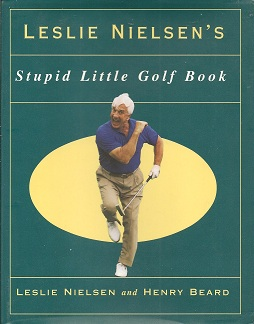 Leslie Nielson's Stupid Little Golf Book, Nielson, Leslie; Beard, Henry