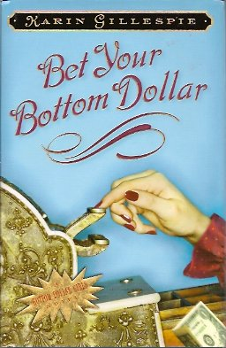 Bet Your Bottom Dollar:   A Bottom Dollar Girls Novel, Gillespie, Karin