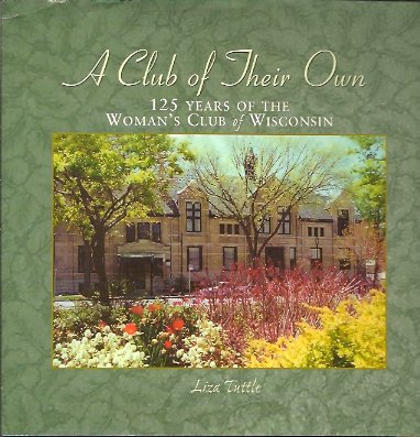 A Club of Their Own: 125 Years of the Woman's Club of Wisconsin, Tuttle, Liza