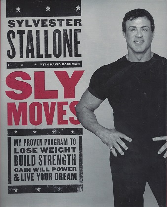 Sly Moves:   My Proven Program to Lose Weight, Build Strength, Gain Will Power, and Live your Dream, Stallone, Sylvester