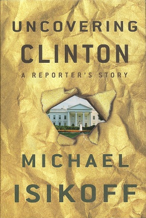 Uncovering Clinton:   A Reporter's Story, Isikoff, Michael