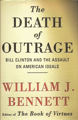 Death of Outrage:   Bill Clinton and the Assault on American Ideals, Bennett, William J.