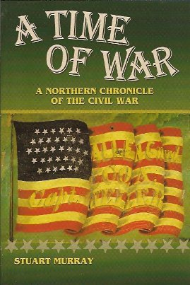 A Time of War:   A Northern Chronicle of the Civil War, Murray, Stuart