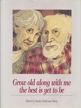 Grow Old Along With Me:  The Best Is Yet to Be, Martz, Sandra