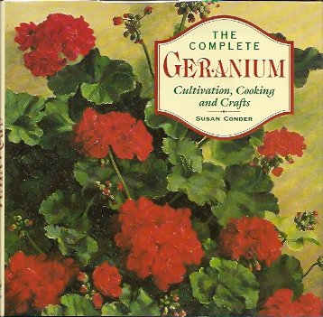 The Complete Geranium:   Cultivation, Cooking, Crafts, Conder, Susan