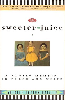 The Sweeter the Juice:  A Family Memoir in Black and White, Haizlip, Shirlee Taylor