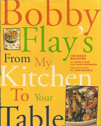 Bobby Flay's From My Kitchen to Your Table, Flay, Bobby; Schwartz, Joan; Eckerle, Tom