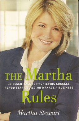 The Martha Rules:   10 Essentials for Achieving Success as You Start, Grow, or Manage a Business, Stewart, Martha