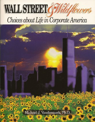 Wall Street & Wildflowers: Choices about Life in Corporate America, Vandermark, Michael J.