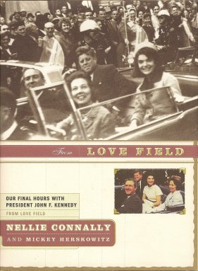 From Love Field:  Our Final Hours with President John F. Kennedy, Connally, Nellie & Herskowitz, Mickey