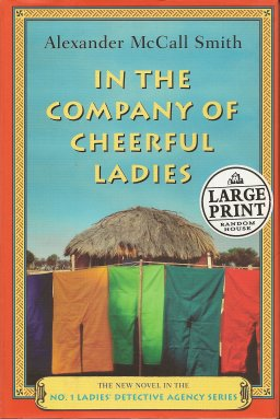 In the Company of Cheerful Ladies:  More from the Bestselling Author of the No. 1 Ladies' Detective Agency, McCall Smith, Alexander